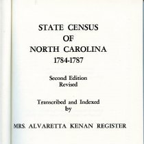 """Image of F258 .N92 2001 - The book """"State Census of North Carolina 1784-1787"""" that was transcribed and indexed by Mrs. Alvaretta Kenan, Register. The book was publised by the genealogical Publishing Company in 2001. This is the second edition.   Compiled from original records in the North Carolina Department of Archives and History, this work lists 14,000 heads of households and provides an enumeration of individuals in each household by age, sex, and race. In addition, individuals named are listed under a reference to the original census page, thus furnishing the researcher with a key to the manuscript records. Based on a special state enumeration, this 1784-87 census names many individuals who had left North Carolina by the time of the first federal census of 1790.  Table of Contents:  Identification of Microfilm Laws of North Carolina, 1784 List of Retunrs by County Certificate of Authenticity State-wide Abstract Containing the Agrigate (sic) Amount of Persons Return of the Number of Persons in Capt, Carson's District Bertie County, Heads of Family Burke County Camden County Carteret County Casell County Chatham County Chowan County Currituck County Duplin County Gates County Granville County Halifax County Hyde Coundy Johnston County Jones County Martin County Montgomery County New Hanover County Northampton County Onslow County Pasquotank County Perquimans County Pitt COunty Richmond County Sullivan County (Tenn.) Surry County Tyrrell County Warren County Wilkes County Index of Names"""