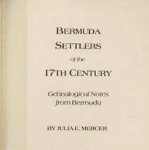 """Image of CS261 .B4 M47 1982 - The book """"Bermuda settlers of the 17th century : genealogical notes from Bermuda"""" by Julia E. Mercer. The index of the book was done by Judith McGhan.  """"Originally published serially in Tyler's quarterly historical and genealogical magazine as 'Genealogical notes from Bermuda,' volumes xxiii-xxix (1942-1947). Excerpted and reprinted, with added preface and index""""--T.p. verso. (from Library of Congress website)  There is no table of contents just the index at the back. The book does provide where the information came from along with descriptions of each person."""