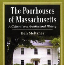 """Image of HV 63 .U6 M45 2012 - The book """"The poorhouses of Massachusetts : a cultural and architectural history"""" by Heli Meltsner. """"This volume details the rise and decline of poorhouses in Massachusetts, painting a portrait of life inside these institutions and revealing a history of political and social turmoil over issues that still dominate the conversation about welfare recipients today. This work also provides photographs and histories of dozens of former poorhouses across the state, some still stand""""--Provided by publisher.  Contents:  The English Heritage and Early Massachusetts Welfare -- Poorhouse, Workhouse and Almshouse : 1660-1821 -- The Town Farm Initiative and the Town-State Dance : 1822-1862 -- The Town Farm Organization and Experience -- From Almshouse to Infirmary : 1863-the Present -- The Architecture of Municipal Building for Paupers -- Tramps and Tramp Houses -- The Surviving Almshouses, Infirmaries and Tramp Houses Erected by Cities and Towns -- Appendix A: Surviving Almshouses, Infirmaries and Tramp Houses in Massachusetts -- Appendix B: Massachusetts Almshouses Before 1920 -- Appendix C: Number of Almshouses by Year -- Appendix D: Place Names Commemorating Almshouses, Town Farms and Poorhouses."""