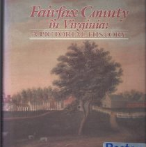 Image of More than 380 pictures drawings and maps on the history of Fairfax County. Includes brief views of the cities and towns located within the county's borders- Fairfax, Falls Church, Vienna, Herndon, Clifton, and Reston- all places with their own character and heritage. - Book