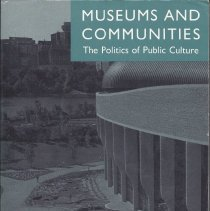 Image of The essays illustrate struggles and collaborations among museums and communities. The topics discussed include the role of museums in civil society, the history of African American collecting and exhibiting and experiments with more open museum-community dialogue. Such crticial issues such as ethnicity and class are examined in case studies of communities' attempts to assert their identities in museum settings - Book