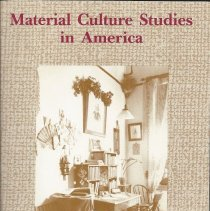 Image of A coollection of previously published material culture scholarship that the author considered to have the greatest utility for teachers and students in all types of educational programs where artifacts are used as meaningful evidence in cultural studies. - Book