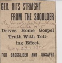 """Image of Geil - """"Geil hits straight from the shoulder: drives home gospel truth with telling effect: for backslider and unsaved: honolulu a place where sincs are covered by gold and merchandise: departs from beaten paths of revival work - detests flattery in religious work - large gifts to church used as a cloak"""" The Honolulu Republia, Hawaii, May 29, 1901  """"Honolulu H.T.""""  note: two copies"""