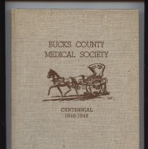 Image of Contains 100 year history of the Bucks County Medical Society, reorganized in 1848. Past events are intersperced among current medical history.
