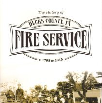 """Image of Book """"The History of Bucks County, PA Fire Service 1798 to 2015"""". The book was purchased by the Doylestown Historical Society."""