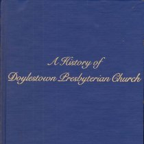 """Image of Book - """"A History of Doylestown Presbyterian Church"""" Author is a group of people from the History Committee of the chruch. Copyright 1984"""