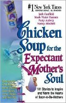 Image of Chicken Soup for the Expectant Mother's Soul: 101 Stories to Inspire and Warm the Hearts of Soon-to-be Mothers