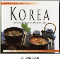 Image of 2010.022.0001 - The food of Korea : authentic recipes from the land of morning calm / texts by David Clive Price ; recipes by chefs of The Shilla Hotel, Seoul ; photos by Masano Kawana.