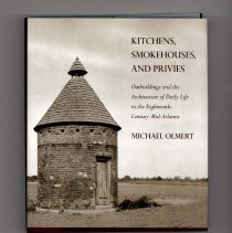 Image of 2012.228.0006 - Kitchens, smokehouses, and privies : outbuildings and the architecture of daily life in the eighteenth-century Mid-Atlantic / Michael Olmert.