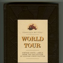 Image of 2014.039.0001 - World tour : vintage hotel labels from the collection of Gaston-Louis Vuitton / Francisca Matteoli.
