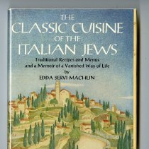 Image of 1994.004.0091 - The classic cuisine of the Italian Jews : traditional recipes and menus and a memoir of a vanished way of life / by Edda Servi Machlin ; illustrated by Susan Gray.