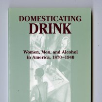 Image of 1998.FIC.0057 - Domesticating drink : women, men, and alcohol in America, 1870-1940 / Catherine Gilbert Murdock.