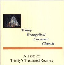 Image of A Taste of Trinity's Treasured Recipes - This item is a cookbook compiled by Trinity Evangelical Covenant Church.  The cover is tan and brown with a small photo on the top left.