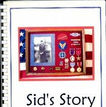 "Image of Sid's Story - This item is a personal memoir called ""Sid's Story"".  Written by Oak Lawn resident Sid DeRuiter, it covers his life and experiences before and while serving in the United States Army during the Second World War."