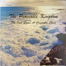 Image of The Peaceable Kingdom: The Oak Lawn A-Cappella Choir - This item is a 33 1/3 RPM record featuring tracks from the Oak Lawn A-Cappella Choir.  Mr. Ralph J. Arnold is listed as choir director, and the record features a mix of religious and popular tracks.