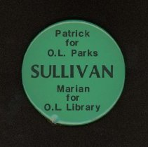 Image of Sullivan Campaign Button - This item is a campaign button produced for Patrick and Marian Sullivan.  Patrick was running for Oak Lawn Park District Trustee while Marian was running for Oak Lawn Public Library Trustee.  This button is green in color with black lettering.