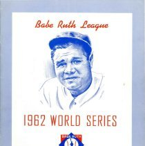 Image of Babe Ruth League World Series, 1962        - Official program of the Babe Ruth League 1962 World Series held in Bridgeton, NJ on August 19, 1962. Includes team rosters, a scorecard, and many advertisements.  Light blue cover with Babe Ruth depicted.
