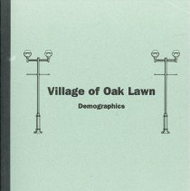 Image of Village of Oak Lawn Demographics, 2001 - Assembled by James Webb, Community Development Director for the Village, this report contains a great deal of statistical information. Included is data regarding the tax base, transportation, sales tax receipts, the Oak Lawn market area, population make-up, housing, traffic, the labor force, and more.