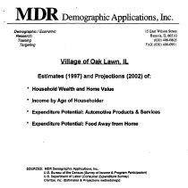 Image of Village of Oak Lawn Demographics, 1998 - Assembled by MDR Demographic Applications, Inc. for the Village, this report contains a great deal of statistical information. Included is data regarding the tax base, transportation, sales tax receipts, the Oak Lawn market area, population make-up, housing, traffic, the labor force, and more.
