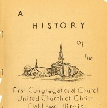 Image of A History of the First Congregational Church United Church of Christ, Oak Lawn, Illinois, 1962 - Contents: Forward and General Comments; Chronological High Lights; History (1891-1962); List of Elected Officers; The Musical Life of the Church.