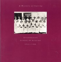 Image of A History of Caring: Evangelical School of Nursing, 1911-1988 - An illustrated history of the development of the Evangelical School of Nursing.  It was published during the year of its closing...1988.  In addition to the written history, interviews are conducted with graduating students from each decade of its existence.  A list of all graduating nurses is included.