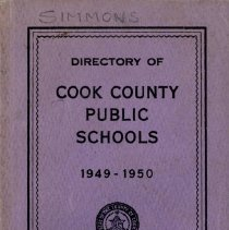 Image of Cook County School Directory, 1949-1950 - Directory of the public schools of Cook County, Illinois.  Contains information on schools and staff, including names and addresses of teachers and administrators, pension data, and certificate requirements for the school year 1949-50.  Cook School, Covington School, Harnew School, and Simmons School are mentioned, along with Principals Dorothy Beckley, Gladys Baldwin and Carl A. Sward.  By this time George Lieb is listed as Superintendent.