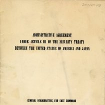 Image of Administrative Agreement - This item is an administrative agreement between the United States and Japan.  It was created by the General Headquarters of the Far East Command in 1952.  The agreement outlines American military involvement in Japan and elsewhere.
