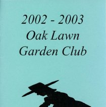Image of Oak Lawn Garden Club Directory, 2002-2003 - Directory published by the Oak Lawn Garden Club for the years 2002-2003.  Includes a brief history and list of past presidents, current officers, chairwomen and hostesses, a list of scheduled programs, a membership list, and the yearly budget.