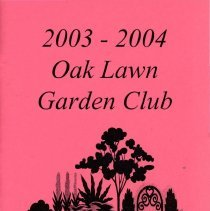 Image of Oak Lawn Garden Club Directory, 2003-2004 - Directory published by the Oak Lawn Garden Club for the years 2003-2004.  Includes a brief history and list of past presidents, current officers, chairwomen and hostesses, a list of scheduled programs, a membership list, and the yearly budget.