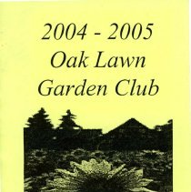 Image of Oak Lawn Garden Club Directory, 2004-2005 - Directory published by the Oak Lawn Garden Club for the years 2004-2005.  Includes a brief history and list of past presidents, current officers, chairwomen and hostesses, a list of scheduled programs, a membership list, and the yearly budget.