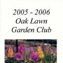 Image of Oak Lawn Garden Club Directory, 2005-2006 - Directory published by the Oak Lawn Garden Club for the years 2005-2006.  Includes a brief history and list of past presidents, current officers, chairwomen and hostesses, a list of scheduled programs, a membership list, and the yearly budget.