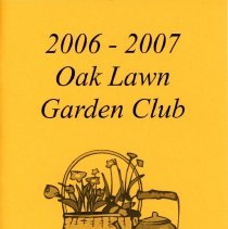 Image of Oak Lawn Garden Club Directory, 2006-2007 - Directory published by the Oak Lawn Garden Club for the years 2006-2007.  Includes a brief history and list of past presidents, current officers, chairwomen and hostesses, a list of scheduled programs, a membership list, and the yearly budget.