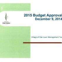 Image of Village of Oak Lawn Budget Approval Presentation, December 9, 2014 - Presentation prepared by the Village of Oak Lawn Management Team for the purpose of illustrating, through the use of charts, graphs and statistics, the proposed 2015 Village Budget.