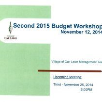 Image of Village of Oak Lawn Second 2015 Budget Workshop, November 12, 2014 - Presentation prepared by the Village of Oak Lawn Management Team for the purpose of developing the 2015 village budget. Builds on an earlier workshop held in October. Includes numerous graphs, charts, statistics, and goals.