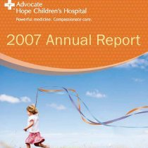 Image of Advocate Hope Children's Hospital Annual Report, 2007 - Annual report published by Advocate Hope Children's Hospital for the year 2007.  Includes accomplishments, future plans, and statistical information.