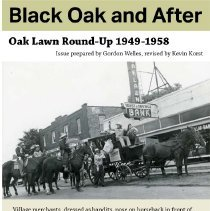 "Image of Black Oak and After: Oak Lawn Round-Up 1949 - 1958 - This item is a pamphlet titled ""Black Oak and After: Oak Lawn Round-Up 1949 -1958"".  It covers the history of the village's largest annual celebration, discussing its origins, the parade, various participants and why it ultimately stopped."