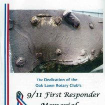 Image of 9/11 First Responder Memorial Program, September 11, 2011 - Booklet provided to attendees of the dedication of the Oak Lawn Rotary Club's 9/11 First Responder Memorial held 9/11/2011.  Includes the order of program, the project's background, information about the artist and sculpture, lists of the various committee members and officials, donors, and numerous photographs. The memorial sits near the Metra Train Station on 95th Street.