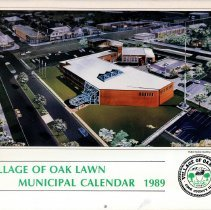 Image of Village of Oak Lawn Calendar, 1989 - In addition to a twelve-month calendar of events for the year 1989, there is also information on various village officials and departments, as well as numerous photographs. The front features an image of the new Village Municipal Center.