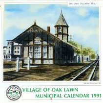 Image of Village of Oak Lawn Calendar, 1991 - In addition to a twelve-month calendar of events for the year 1991, there is also information on various village officials and departments, as well as numerous photographs. The front features an image of the first Oak Lawn Train Depot.