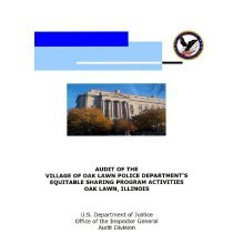 Image of Audit of the Village of Oak Lawn Police Department's Equitable Sharing Program Activities, August 2014 - Audit report prepared by the Office of the Inspector General of the U.S. Department of Justice in August of 2014.  Equitable sharing revenues represent a share of the proceeds from the forfeiture of assets seized in the course of certain criminal investigations.  The objective of the audit was to assess whether equitably shared cash and property received by the Oak Lawn Police Department was accounted for properly and used for allowable purposes as defined by the applicable regulations and guidelines.  It was found that the OLPD did not fully comply with equitable sharing guidelines with respect to accounting for equitable sharing receipts and the allowable use of equitable sharing funds.