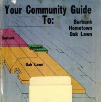 Image of Your Community Guide To: Burbank, Hometown, Oak Lawn - Booklet published by the Southtown Economist which promotes services and businesses in the villages of Burbank, Hometown and Oak Lawn. Includes information on the local communities, schools, churches, libraries, park districts, colleges, hospitals, local media, and numerous advertisements.