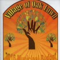 Image of Adopted Village Budget, 2016 - This item is the Village of Oak Lawn 2016 municipal budget. The document contains charts, graphs, and statistics related to village finances.