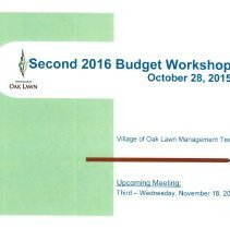 Image of Village of Oak Lawn Second 2016 Budget Workshop, October 28, 2015 - Presentation prepared by the Village of Oak Lawn Management Team for the purpose of developing the 2016 village budget. Builds on an earlier workshop. Includes numerous graphs, charts, statistics, and goals.