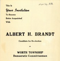 Image of Albert H. Brandt: Candidate for Re-election as Worth Township Democratic Committeeman, 1950 - Campaign pamphlet promoting Albert H. Brandt for re-election as Worth Township Democratic Committeeman in the election to held April 11, 1950.  Includes photos and information on the position and Mr. Brandt's record in the community. Albert served as Mayor of Oak Lawn from 1935 - 1943.
