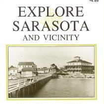 Image of Explore Sarasota and Vicinity - Explore Sarasota and Vicinity - In this book the author has located and reviewed about three dozen of his favorite spots in the Sarasota region.  It is his belief that these venues are charged with the excitement of  man's struggle for survival, fame, wealth, power and knowledge of the past.  There are photographs and also some maps which would be helpful to the visitor in locating these various sites.