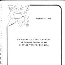 Image of An Archaeological Survey of Selected Portions of the City of Venice, Florida - This report details the methodology and results of of professionally documented and compiled inventory of prehistoric resources within a generalized boundary of the City of Venice and the immediately surrounding areas.  This survey was made to provide a base of information  for the effective management of these resources.  Work was divided into three phases.  First,  a review of pertinent historical documents, literature, and environmental data. The second phase involved research and fieldwork.  This included surface reconnaissance and subsurface testing.  The third stage was the preparation of this report.    Two facts surfaced during the survey:  First, the degree of public interest in the past and second, mandatory protection is the only way to save prehistoric resources.  This report was written for the layman.  Seventeen prehistoric archaeological sites were identified and investigated during the Venice survey.   Fourteen were previously unrecorded.  Over 90% of these resources are Class C, not for preservation or excavation due to prior excavation or prior destruction.  Two sites within the city, the Venice beach complex and the Venice Municipal Airport site were designated Class B, which means they warrent test excavation.  One site was designated Class A, the Martin/McGuire shell midden, is not within the City boundaries.