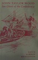 Image of John Taylor Wood, Sea Ghost of the Confederacy - Shingleton, Royce Gordon