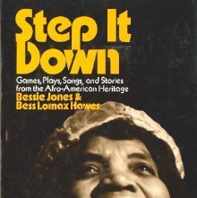 Image of GV1771 .J64 - Step it down; games, plays, songs, and stories from the Afro-American heritage, by Bessie Jones and Bess Lomax Hawes.