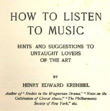 Image of MT6 .K92 1919 - How to listen to music; hints and suggestions to untaught lovers of the art, by Henry Edward Krehbiel.