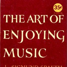 Image of MT6 .S6879 - The art of enjoying music, by Sigmund Spaeth ...